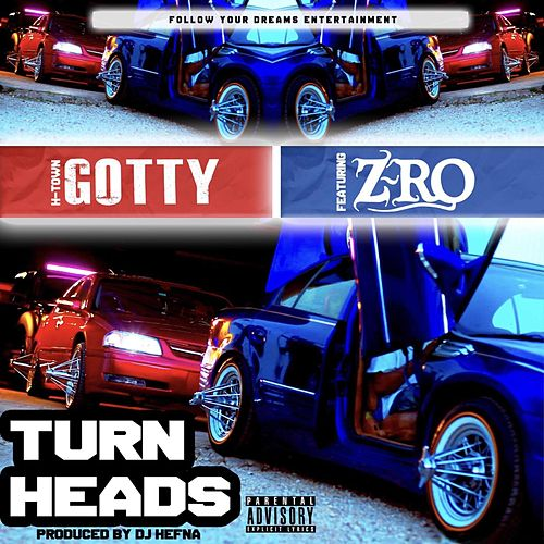 Turn Heads by H-Town Gotty