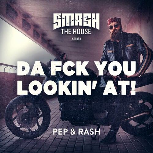 Da Fck You Lookin' At! de Pep & Rash