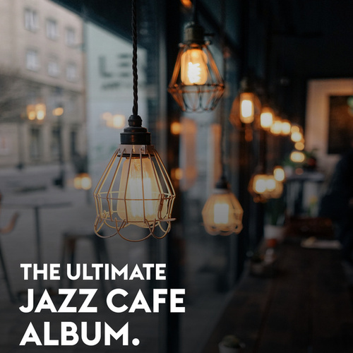 The Ultimate Jazz Cafe Album by Various Artists