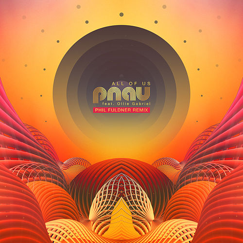 All Of Us (Phil Fuldner Remix) by PNAU