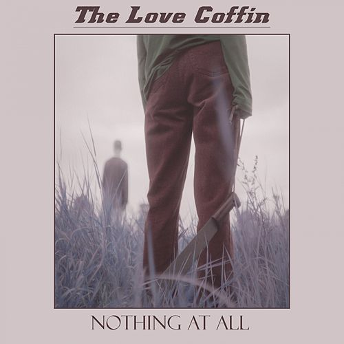 Nothing at All (Radio Edit) by The Love Coffin