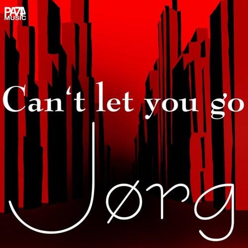 Can't Let You Go von Jørg