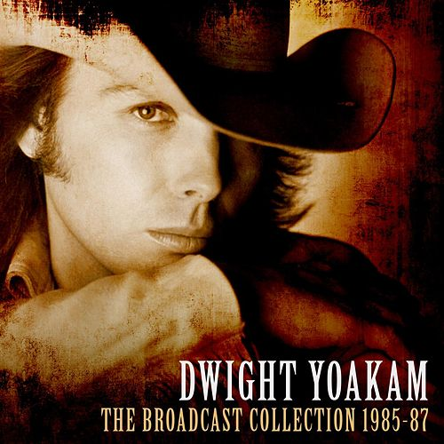The Broadcast Collection 1985-87 von Dwight Yoakam