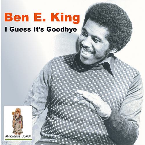 I Guess It's Goodbye von Ben E. King