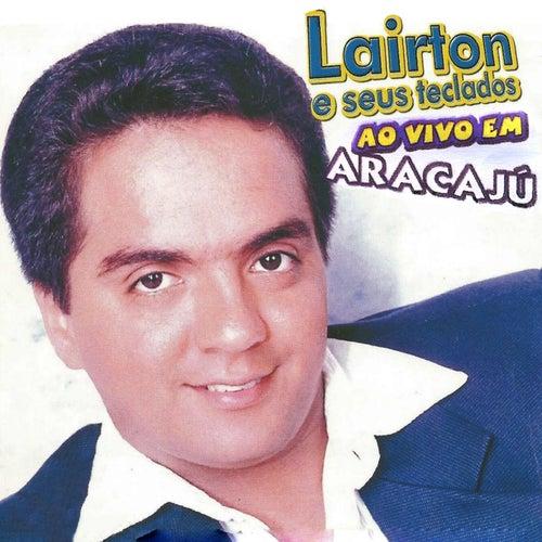 Ao Vivo em Aracajú (Ao Vivo) von Lairton e Seus Teclados