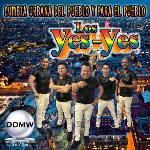 Cumbia Urbana del Pueblo y para el Pueblo de Los Yes Yes