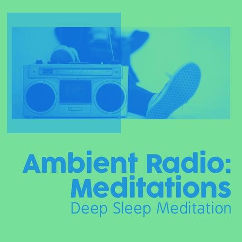 Ambient Radio: Meditations by Deep Sleep Meditation