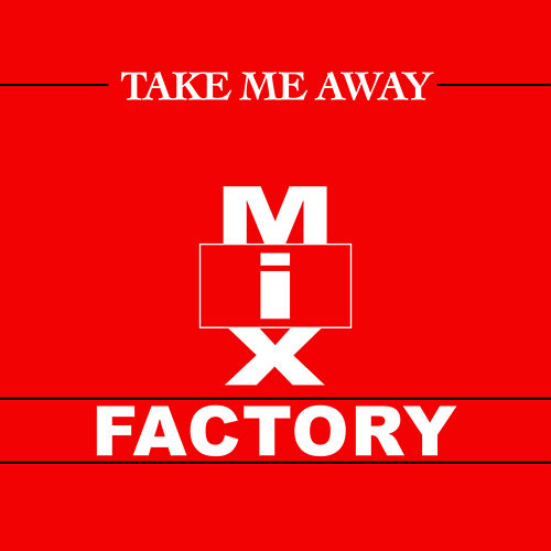 Take Me Away (Remixes) by Mix Factory