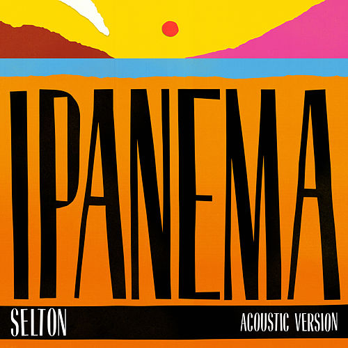 Ipanema (Acoustic Version) de Selton