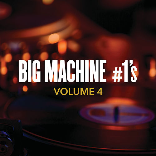Big Machine #1's, Volume 4 di Various Artists