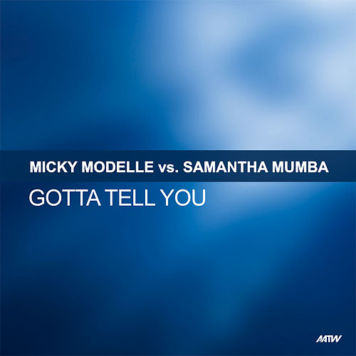 Gotta Tell You de Micky Modelle