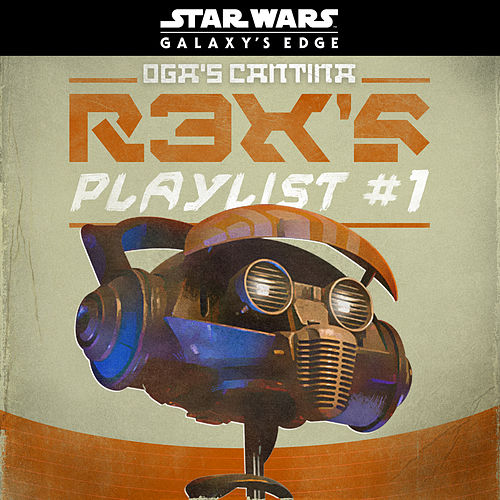 Star Wars: Galaxy's Edge Oga's Cantina: R3X's Playlist #1 de Various Artists