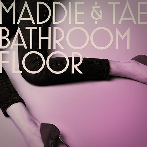 Bathroom Floor by Maddie & Tae