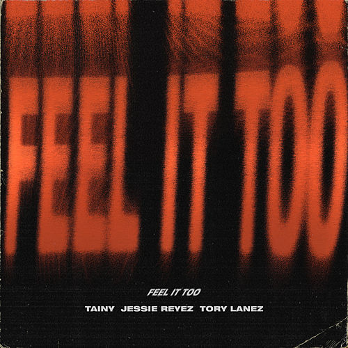 Feel It Too (feat. Jessie Reyes & Tory Lanez) di Tainy
