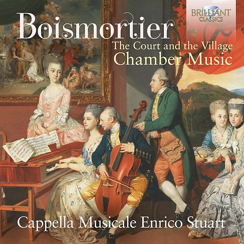 Boismortier: The Court and the Village, Chamber Music by Cappella Musicale Enrico Stuart