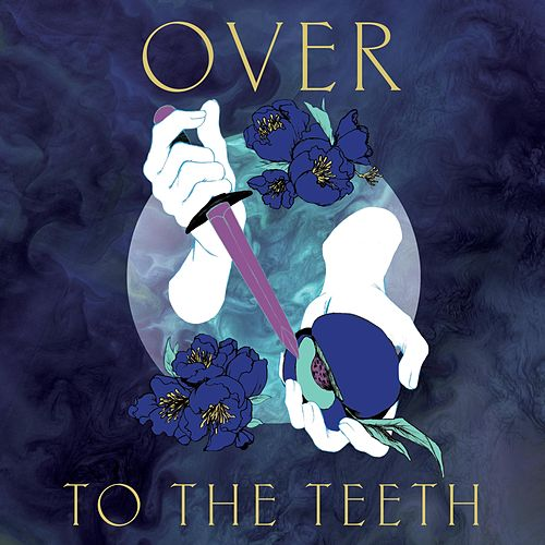 To the Teeth by Over
