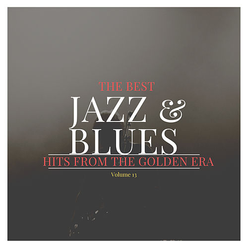The best Jazz & Blues Hits from the Golden Era, Vol. 13 by Various Artists