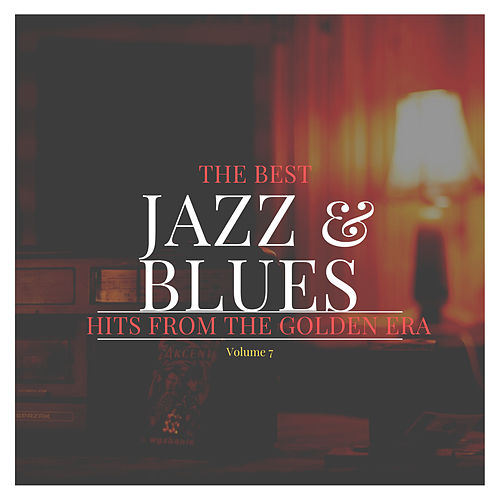 The best Jazz & Blues Hits from the Golden Era, Vol. 7 von Various Artists