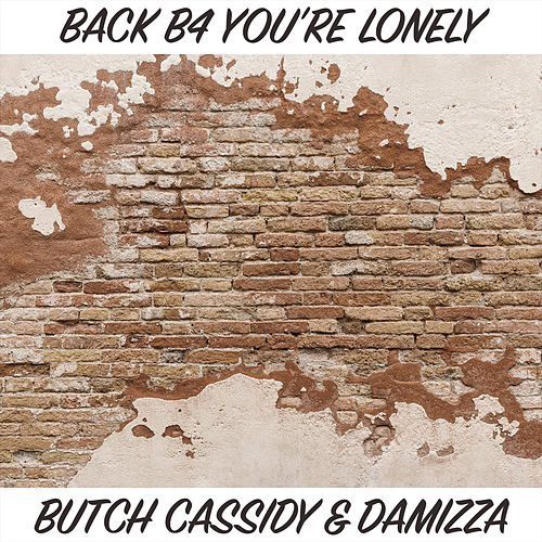 Back b4 you're Lonely de Butch Cassidy