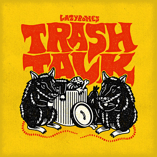 Trash Talk by Lazy Bones