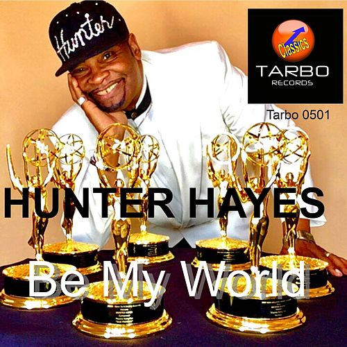 Be My World by Hunter Hayes