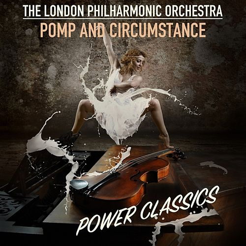 Pomp and Circumstance; Power Classics von London Philharmonic Orchestra