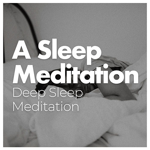 A Sleep Meditation by Deep Sleep Meditation