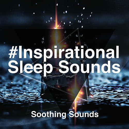 #Inspirational Sleep Sounds von Soothing Sounds