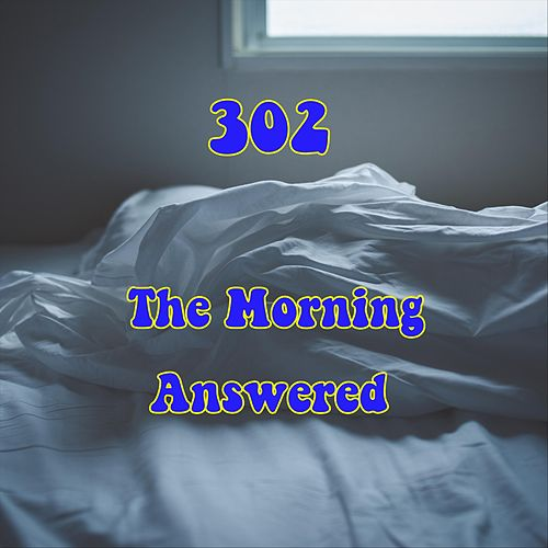 The Morning Answered by 302