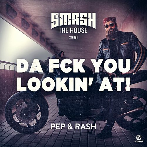 Da Fck You Lookin' At! von Pep & Rash