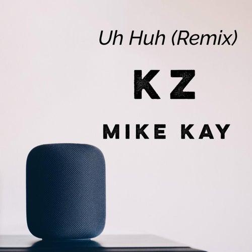 Uh Huh (remix) von Mike Kay