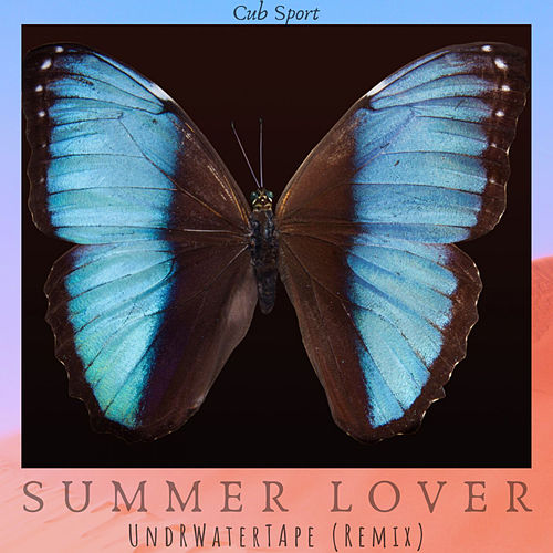 Summer Lover (UndRWaterTApe Remix) von Cub Sport