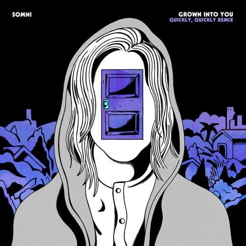 Grown Into You (quickly, quickly Remix) von Somni