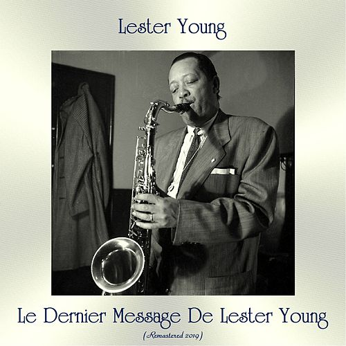 Le Dernier Message De Lester Young (Remastered 2019) by Lester Young