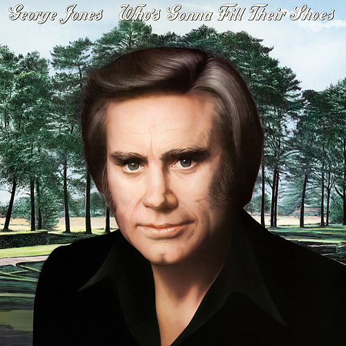 Who's Gonna Fill Their Shoes von George Jones