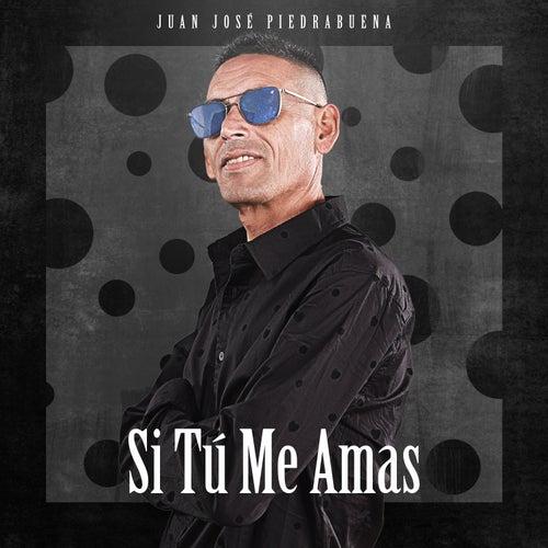 Si Tú Me Amas de Juan José Piedrabuena