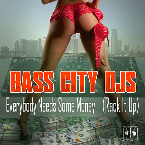Everybody Needs Some Money (Rack It Up) by Bass City DJs