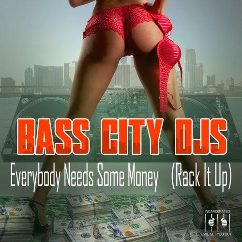 Everybody Needs Some Money (Rack It Up) by Bass City DJs