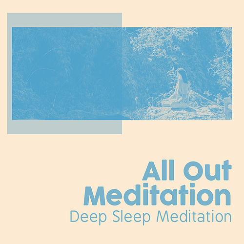 All Out Meditation by Deep Sleep Meditation