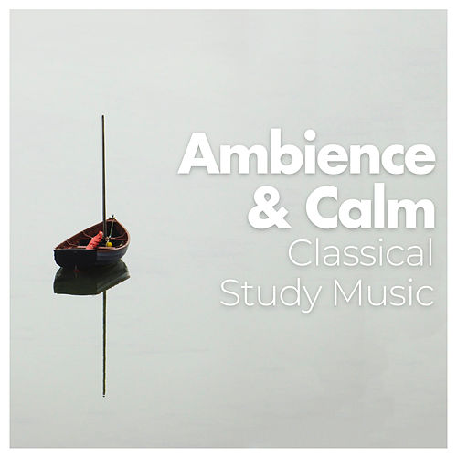 Ambience & Calm by Classical Study Music (1)