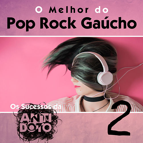 O Melhor do Pop Rock Gaúcho - Os Sucessos da Antídoto, Vol. 2 by Various Artists