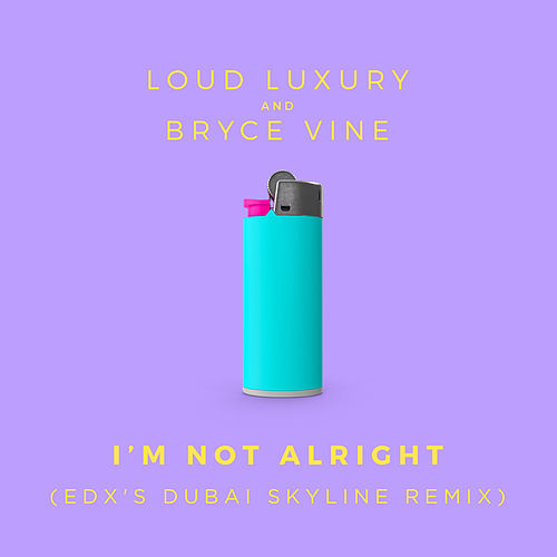 I'm Not Alright (EDX's Dubai Skyline Remix) von Loud Luxury