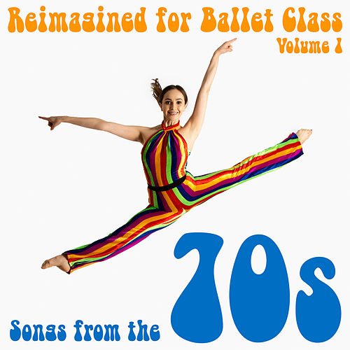 Reimagined for Ballet Class, Vol. 1: Songs from the 70s van Andrew Holdsworth