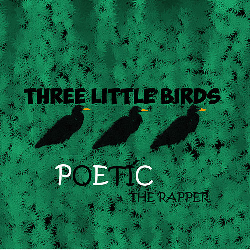 Three Little Birds von Poetic the Rapper