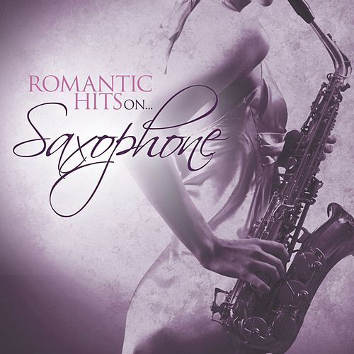 Romantic Hits On Saxophone von Saxophone Dreamsound