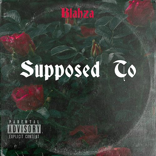 Supposed To by Blahza