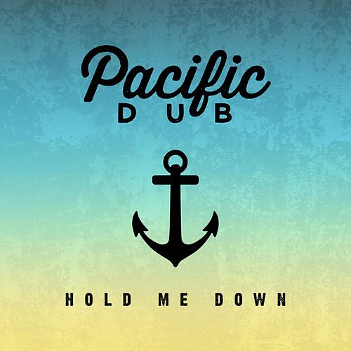 Hold Me Down by Pacific Dub