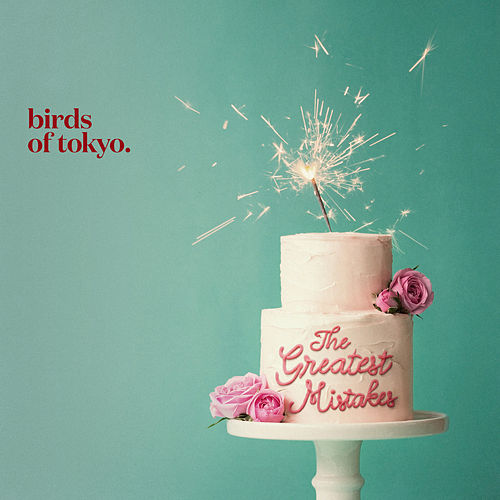 The Greatest Mistakes by Birds Of Tokyo