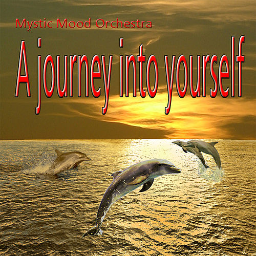 A Journey Into Yourself by Mystic Mood Orchestra