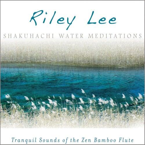 Shakuhachi Water Meditations de Riley Lee